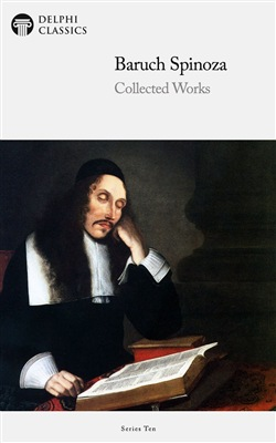 Delphi Collected Works of Baruch Spinoza (Illustrated)