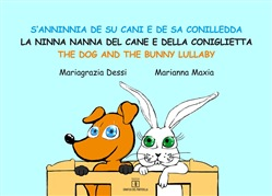 S'anninnia de su cani e de sa conilledda-La ninna nanna del cane e della coniglietta-The dog and the bunny lullaby. Ediz. a colori
