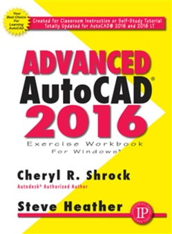 Advanced AutoCAD 2016 Exercise Workbook