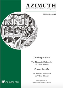 Azimuth (2019). Vol. 13: Thinking in exile. The nomadic philosophy of Vilém Flusser-Pensare in esilio. La filosofia nomadica di Vilém Flusser
