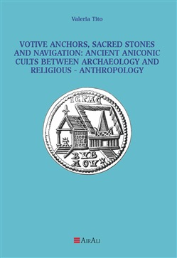 Votive anchors, sacred stones and navigation: ancient aniconic cults between archaeology and religious-anthropology