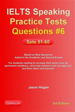 IELTS Speaking Practice Tests Questions #6. Sets 51-60. Based on Real Questions asked in the Academic and General Exams