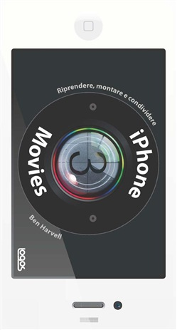Image of iPhone movies. Riprendere, montare, condividere - Ben Harwell