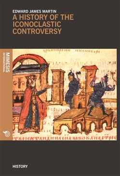 History of the iconoclastic controversy (A) - Edward J. Martin