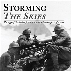 Storming the skies. The saga of the Italian front: unconventional aspects of a war. Catalogo della mostra (Londra, 2018). Ediz. italiana e inglese