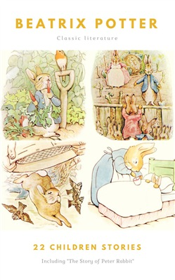 The Ultimate Beatrix Potter Collection (22 Children's Books With Complete Original Illustrations): The Tale of Peter Rabbit, The Tale of Jemima Puddle-Duck, ... Moppet, The Tale of Tom Kitten and more