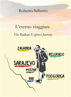 L'eterno viaggiare. The balkan express journey