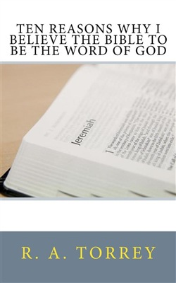 Ten Reasons Why I Believe the Bible to Be the Word of God