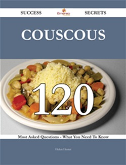 Couscous 120 Success Secrets - 120 Most Asked Questions On Couscous - What You Need To Know