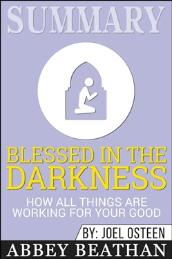 Summary: Blessed in the Darkness: How All Things Are Working for Your Good