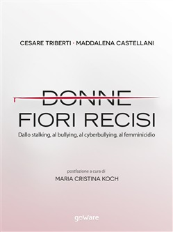 Image of Donne fiori recisi. Dallo stalking, al bullying, al cyberbullying, al