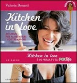 Kitchen in love. 20 menu per alimentare i vostri amori