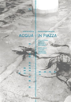 Acqua in piazza. Livelli d'acqua a Venezia. Tendenze e adattamenti­Water levels in Venice. Trends and adaptations. Ediz. bilingue