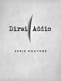 Image of Dirsi Addio Serie d'autore eBook - Autori vari