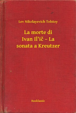 Image of La morte di Ivan Il'ic – La sonata a Kreutzer eBook - Lev Nikolayevic