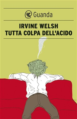 Image of Tutta colpa dell'acido eBook - Irvine Welsh