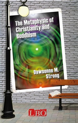 Image of The Metaphysic of Christianity and Buddhism eBook - Dawsonne M. Stron