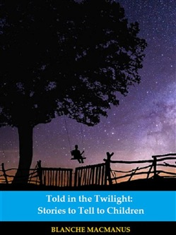 Image of Told in the Twilight: Stories to Tell to Children (Illustrated) eBook