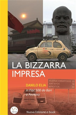 Image of La bizzarra impresa. In Fiat 500 da Bari a Pechino eBook - Danilo Eli