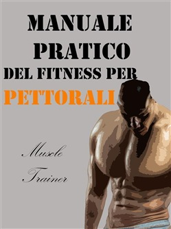 Image of Manuale Pratico del Fitness per Pettorali eBook - Muscle Trainer