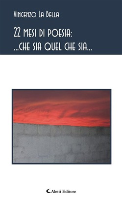 Image of 22 mesi di poesia: ... che sia quel che sia... eBook - Vincenzo La Be