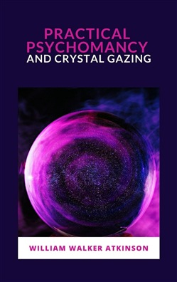 Image of Practical Psychomancy and Crystal Gazing eBook - William Walker