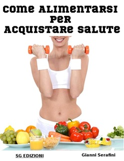Image of Come alimentarsi per Acquistare salute eBook - Gianni Serafini