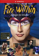 Cirque Du Soleil - Fire Within (3 Dvd)